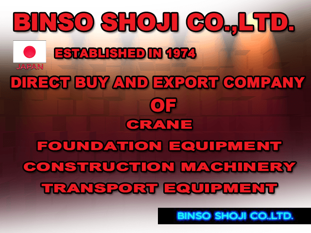 DIRECT BUY AND EXPORT COMPANY OF CRANE / FOUNDATION EQUIPMENT / CONSTRUCTION MACHINERY / TRANSPORT EQUIPMENT IN JAPAN